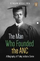The Man Who Founded the ANC